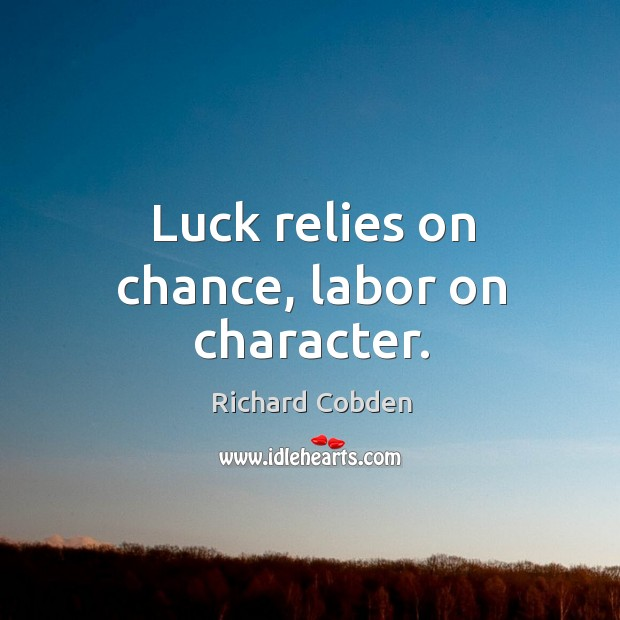 Image, Luck relies on chance, labor on character.