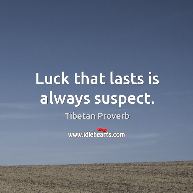 Luck that lasts is always suspect. Tibetan Proverbs Image