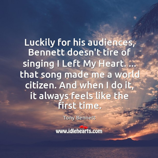 Image, Luckily for his audiences, Bennett doesn't tire of singing I Left My