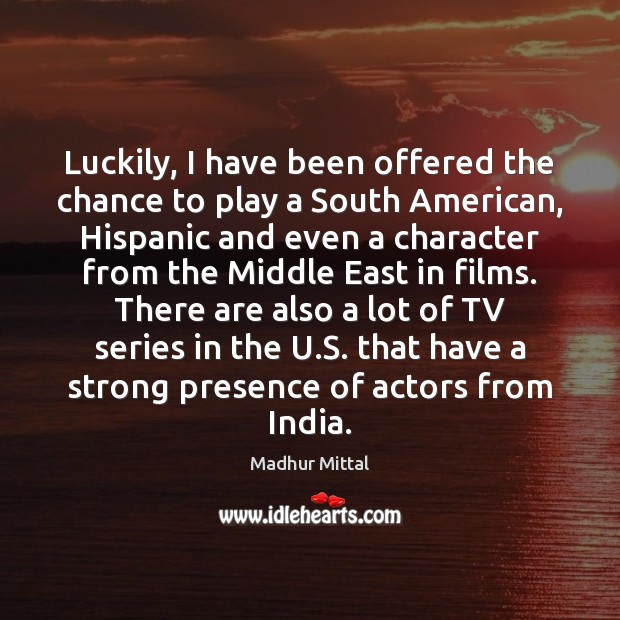 Luckily, I have been offered the chance to play a South American, Image