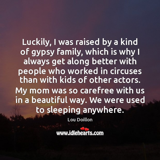 Image, Luckily, I was raised by a kind of gypsy family, which is