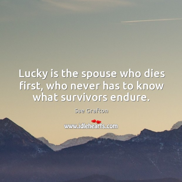 Image, Lucky is the spouse who dies first, who never has to know what survivors endure.