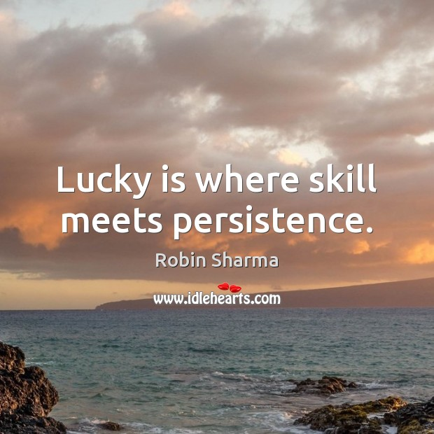 Image, Lucky is where skill meets persistence.