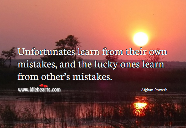 Unfortunates learn from their own mistakes Afghan Proverbs Image