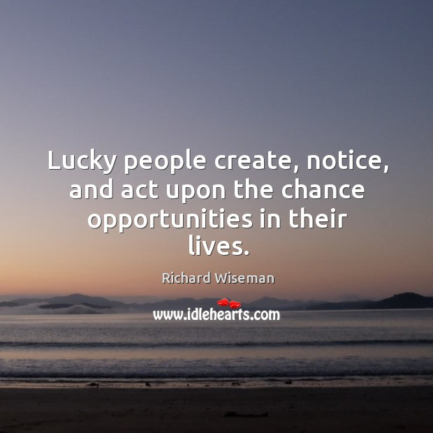 Lucky people create, notice, and act upon the chance opportunities in their lives. Image
