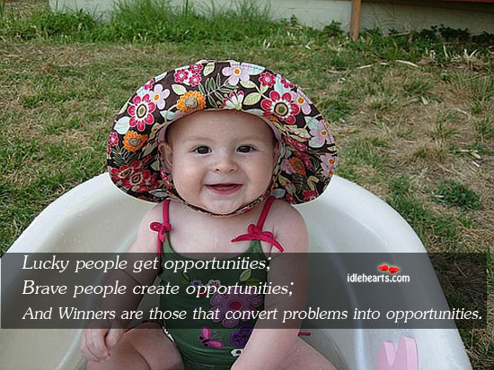 Lucky people get opportunities;  brave people create Image