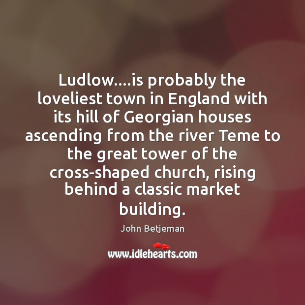 Ludlow….is probably the loveliest town in England with its hill of Image