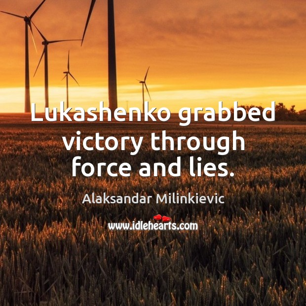 Image, Lukashenko grabbed victory through force and lies.