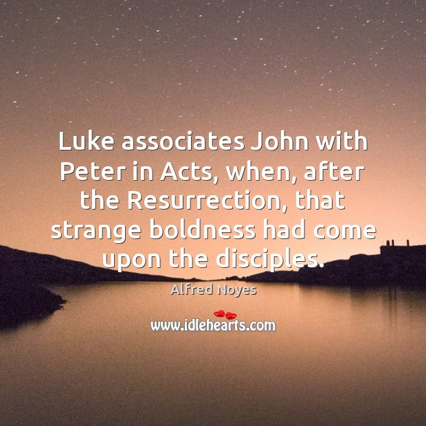 Image, Luke associates John with Peter in Acts, when, after the Resurrection, that