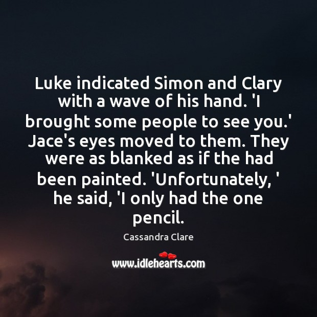 Luke indicated Simon and Clary with a wave of his hand. 'I Image