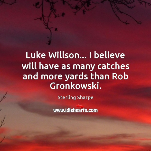 Luke Willson… I believe will have as many catches and more yards than Rob Gronkowski. Image