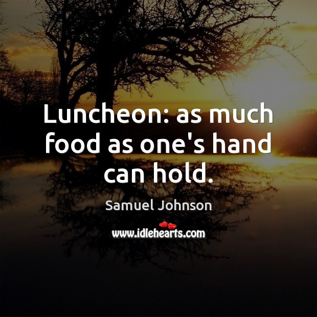 Image, Luncheon: as much food as one's hand can hold.