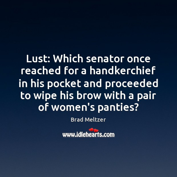 Image, Lust: Which senator once reached for a handkerchief in his pocket and
