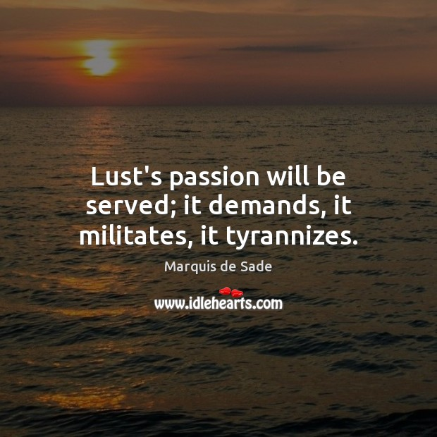 Lust's passion will be served; it demands, it militates, it tyrannizes. Image