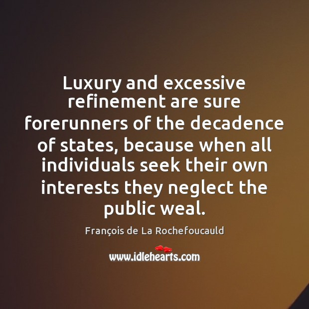 Image, Luxury and excessive refinement are sure forerunners of the decadence of states,