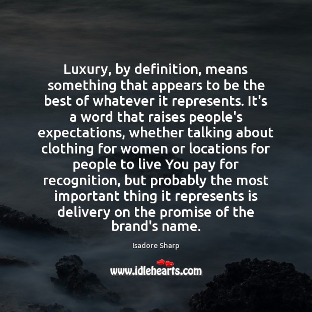 Luxury, by definition, means something that appears to be the best of Image
