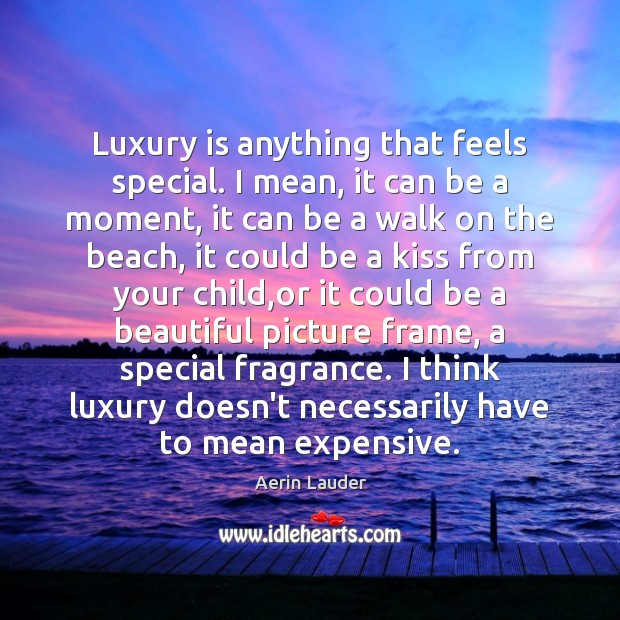 Luxury is anything that feels special. I mean, it can be a Aerin Lauder Picture Quote