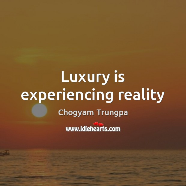 Image, Luxury is experiencing reality