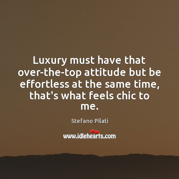 Luxury must have that over-the-top attitude but be effortless at the same Image