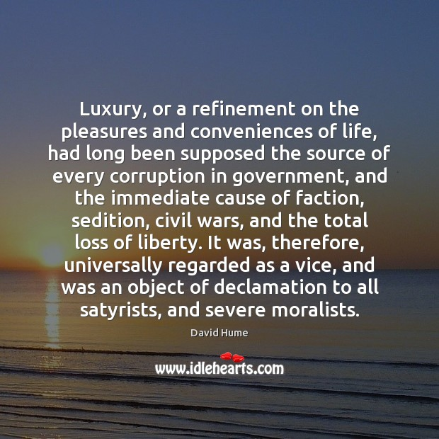 Luxury, or a refinement on the pleasures and conveniences of life, had David Hume Picture Quote