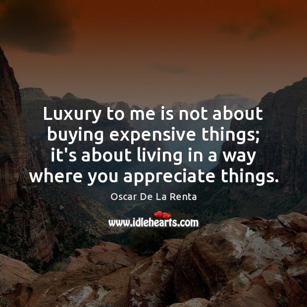 Luxury to me is not about buying expensive things; it's about living Oscar De La Renta Picture Quote