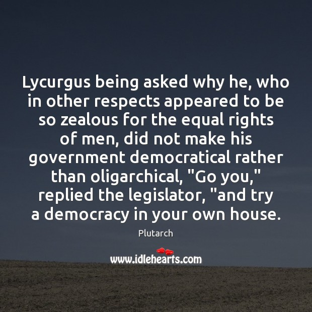 Lycurgus being asked why he, who in other respects appeared to be Image