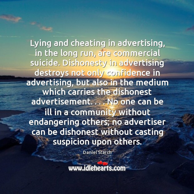 Lying and cheating in advertising, in the long run, are commercial suicide. Image