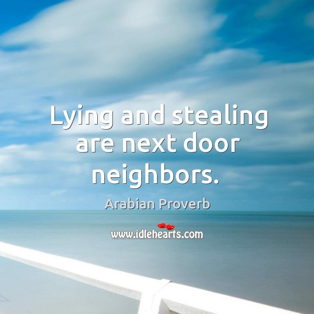 Lying and stealing are next door neighbors. Arabian Proverbs Image