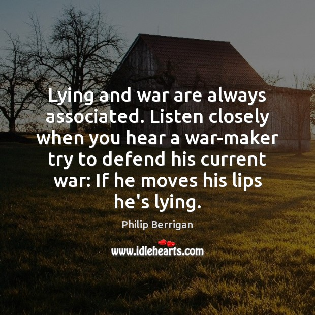 Image, Lying and war are always associated. Listen closely when you hear a