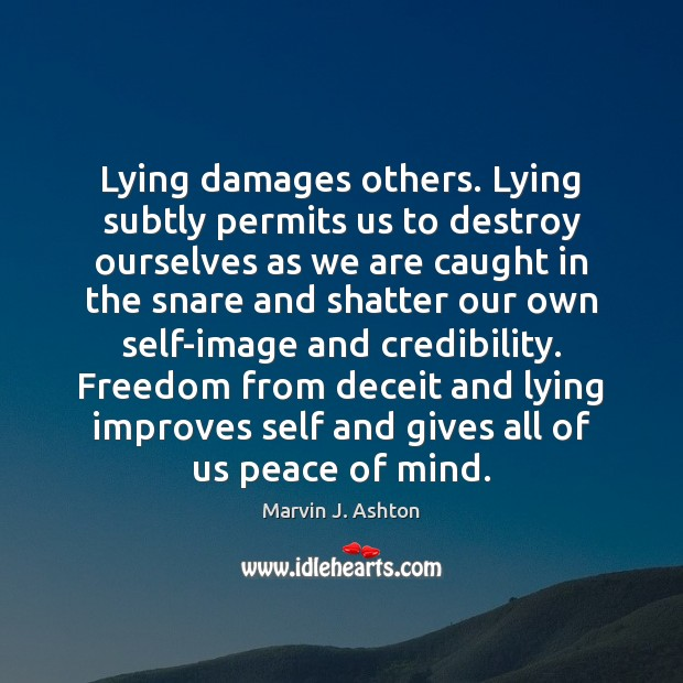 Lying damages others. Lying subtly permits us to destroy ourselves as we Image