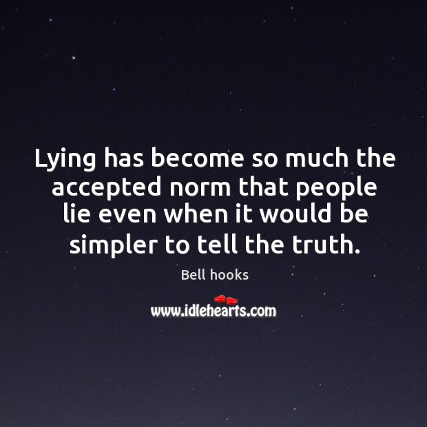 Lying has become so much the accepted norm that people lie even Image