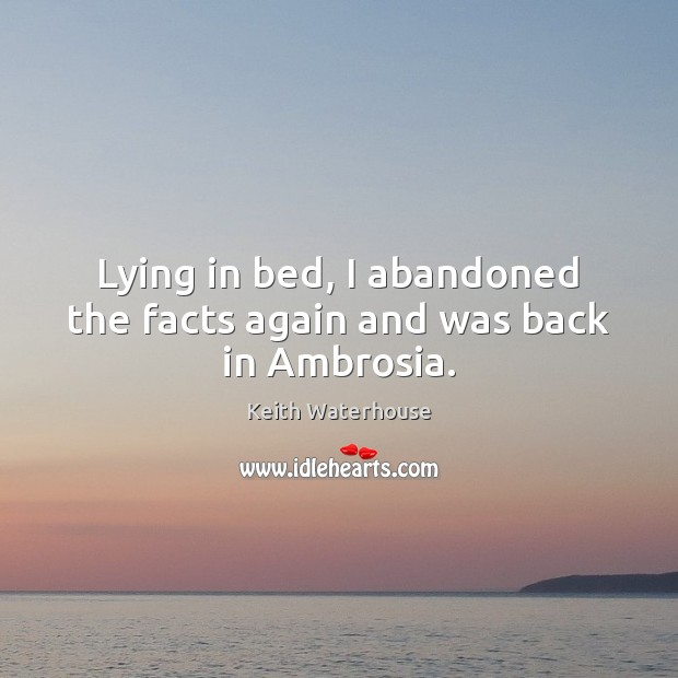 Image, Lying in bed, I abandoned the facts again and was back in Ambrosia.