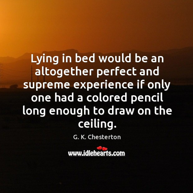 Lying in bed would be an altogether perfect and supreme experience if only one had a colored. Image