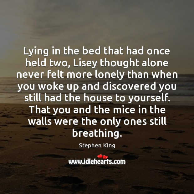 Lying in the bed that had once held two, Lisey thought alone Alone Quotes Image