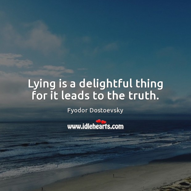 Lying is a delightful thing for it leads to the truth. Image
