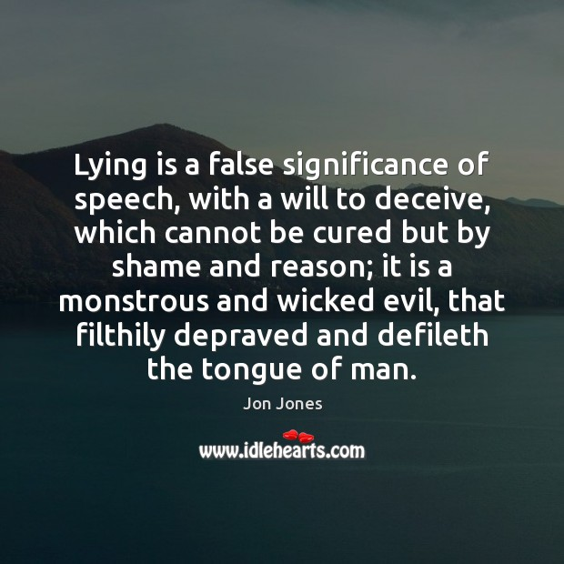 Lying is a false significance of speech, with a will to deceive, Jon Jones Picture Quote
