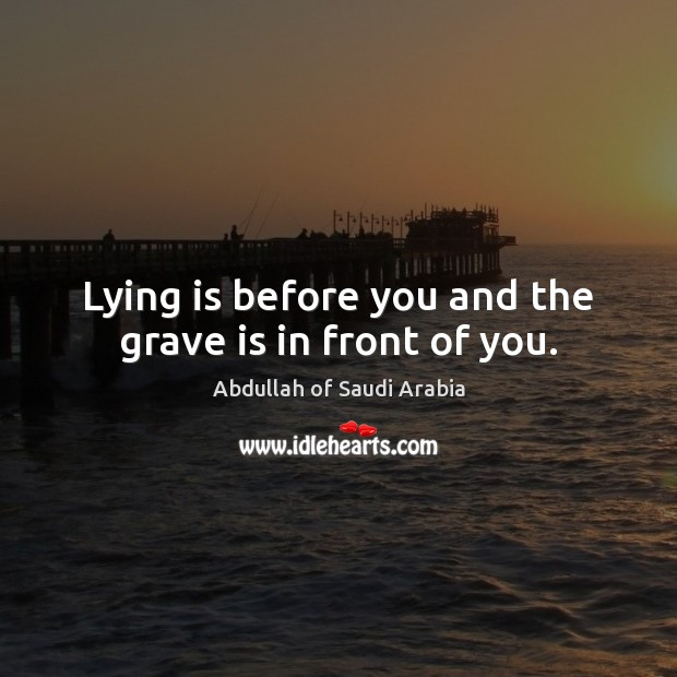 Image, Lying is before you and the grave is in front of you.