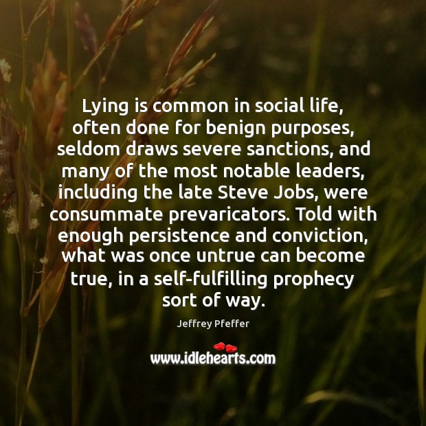 Lying is common in social life, often done for benign purposes, seldom Jeffrey Pfeffer Picture Quote