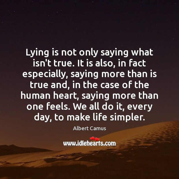 Lying is not only saying what isn't true. It is also, in Albert Camus Picture Quote