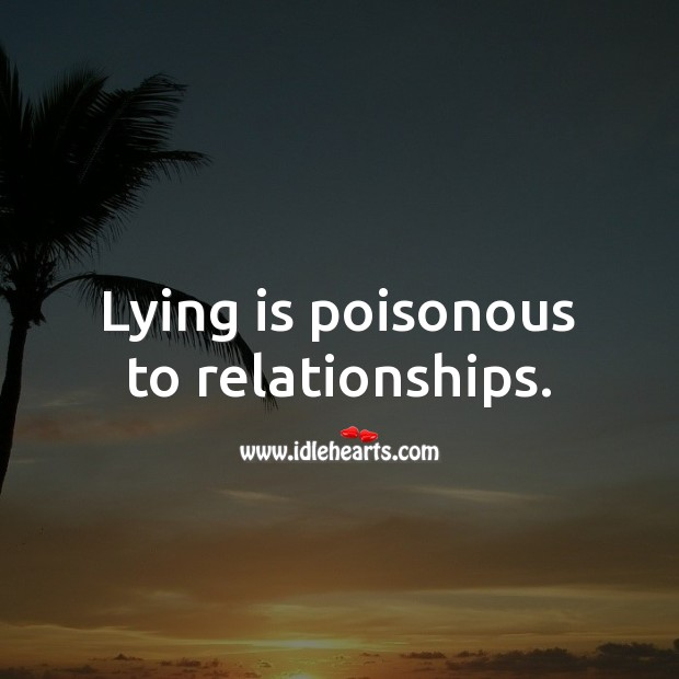 Lying is poisonous to relationships. Lie Quotes Image