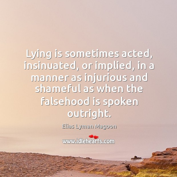 Lying is sometimes acted, insinuated, or implied, in a manner as injurious Image
