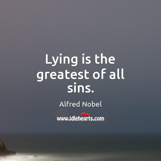 Image, Lying is the greatest of all sins.