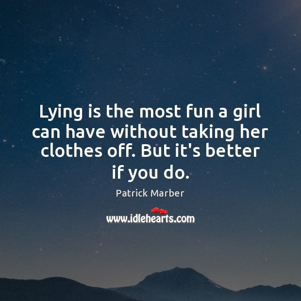 Lying is the most fun a girl can have without taking her Image