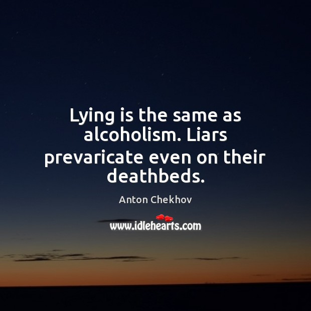 Image, Lying is the same as alcoholism. Liars prevaricate even on their deathbeds.