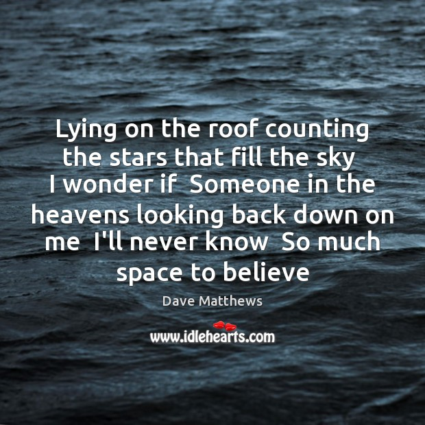 Lying on the roof counting the stars that fill the sky  I Dave Matthews Picture Quote