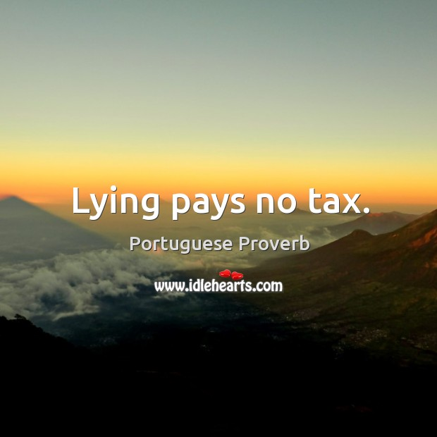 Lying pays no tax. Image
