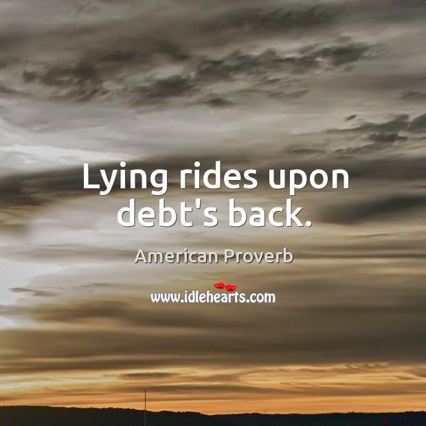 Lying rides upon debt's back. Image