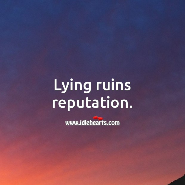 Lying ruins reputation. Lie Quotes Image