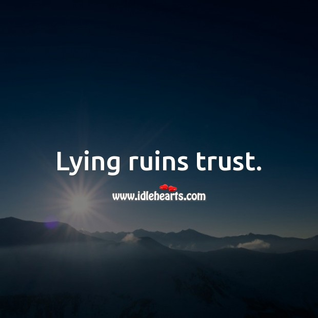 Lying ruins trust. Lie Quotes Image