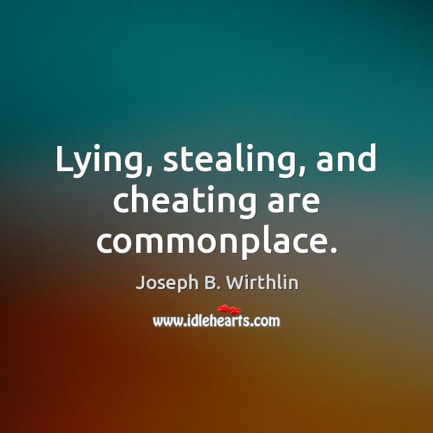 Lying, stealing, and cheating are commonplace. Cheating Quotes Image